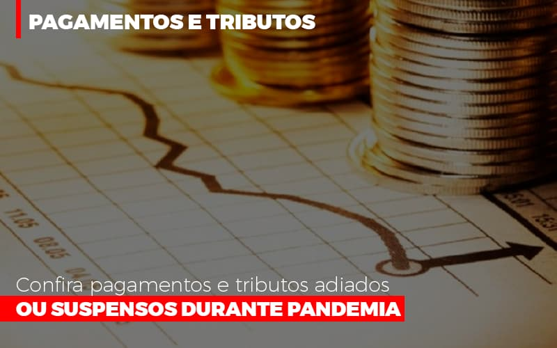 confira-pagamentos-e-tributos-adiados-ou-suspensos-durante-pandemia-2