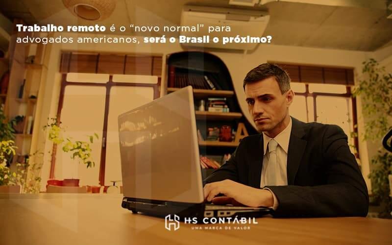 Trabalho Remoto De Advogados Sera O Novo Normal Nos Eua - Contabilidade em Santo André - SP | HS Contábil