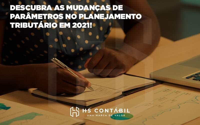 Descubra As Mudanças De Parâmetros No Planejamento Tributário Em 2021 - Contabilidade em Santo André - SP | HS Contábil