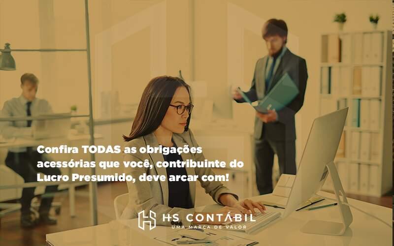 Confira Todas As Obrigações Acessórias Que Você, Contribuinte Do Lucro Presumido - Contabilidade em Santo André - SP | HS Contábil