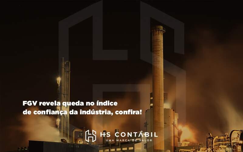 Fgv Revela Queda No índice De Confiança Da Indústria - Contabilidade em Santo André - SP | HS Contábil